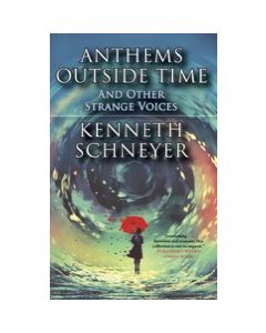 Anthems Outside Time and Other Strange Voices